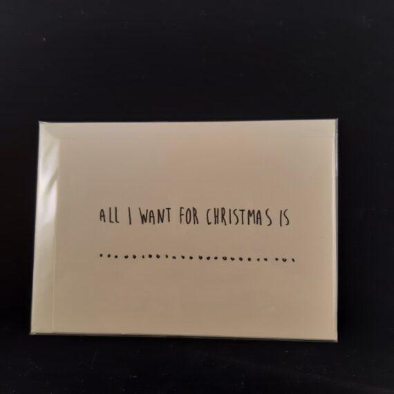 Kerstkaart a6 All I want for Christmas is... - Handgemaakte producten bij Echt-wel.nl